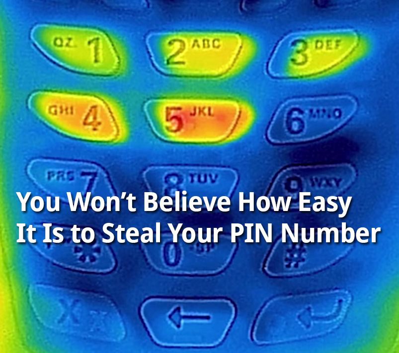 You Won't Believe How Easy It Is to Steal Your PIN Number