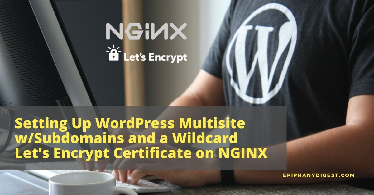 Setting Up WordPress Multisite with Subdomains and a Wildcard Let's Encrypt Certificate on NGINX